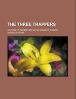 The Three Trappers; A Story of Adventure in the Wilds of Canada af Achilles Daunt