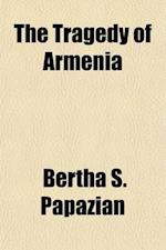 The Tragedy of Armenia; A Brief Study and Interpretation af Bertha S. Papazian
