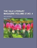 The Yale Literary Magazine Volume 27, No. 4 af Yale University