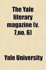 The Yale Literary Magazine (Volume 7, No. 6) af Yale University