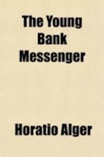 The Young Bank Messenger af Horatio Alger Jr.