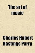 The Art of Music af C. Hubert H. Parry, Charles Hubert Hastings Parry