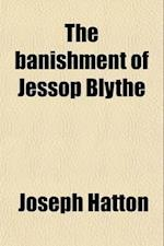 The Banishment of Jessop Blythe; A Novel af Joseph Hatton