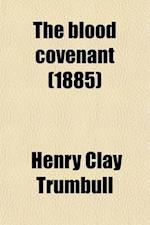 The Blood Covenant; A Primitive Rite and Its Bearing on Scripture af Henry Clay Trumbull