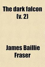 The Dark Falcon Volume 2; A Tale of the Attruck af James Baillie Fraser