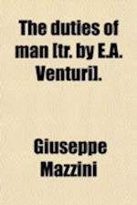 The Duties of Man [Tr. by E.A. Venturi]. af Giuseppe Mazzini