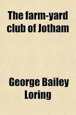 The Farm-Yard Club of Jotham; An Account of the Families and Farms of That Famous Town af George Bailey Loring