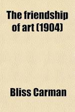 The Friendship of Art af Bliss Carman