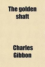 The Golden Shaft af Charles Gibbon
