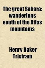 The Great Sahara; Wanderings South of the Atlas Mountains af Henry Baker Tristram