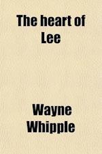 The Heart of Lee af Wayne Whipple