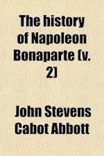 The History of Napoleon Bonaparte (Volume 2)