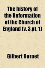 The History of the Reformation of the Church of England (Volume 3, PT. 1) af Gilbert Burnet
