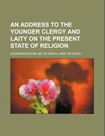 An Address to the Younger Clergy and Laity on the Present State of Religion af Alexander Ewing