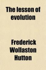 The Lesson of Evolution af Frederick Wollaston Hutton