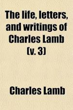 The Life, Letters, and Writings of Charles Lamb Volume 3