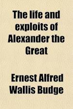The Life and Exploits of Alexander the Great (Volume 1); Being a Series of Ethiopic Texts Edited from Manuscripts in the British Museum and the Biblio af Ernest Alfred Wallis Budge, E. A. Wallis Budge