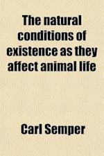 The Natural Conditions of Existence as They Affect Animal Life af Carl Semper