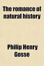 The Romance of Natural History af Philip Henry Gosse