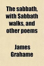 The Sabbath, with Sabbath Walks, and Other Poems af James Grahame
