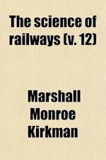The Science of Railways (Volume 12) af Marshall Monroe Kirkman