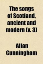 The Songs of Scotland, Ancient and Modern; With an Introd. and Notes, Historical and Critical, and Characters of the Lyric Poets Volume 3 af Allan Cunningham