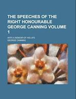 The Speeches of the Right Honourable George Canning; With a Memoir of His Life Volume 1 af George Canning