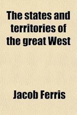 The States and Territories of the Great West; Including Ohio, Indiana, Illinois, Missouri, Michigan, Wisconsin, Iowa, Minesota [Sic], Kansas and Nebra af Jacob Ferris