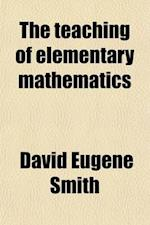 The Teaching of Elementary Mathematics af David Eugene Smith