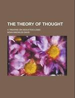 The Theory of Thought; A Treatise on Deductive Logic af Noah K. Davis