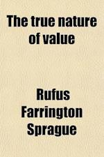 The True Nature of Value af Rufus Farrington Sprague