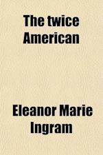 The Twice American af Eleanor Marie Ingram