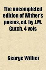 The Uncompleted Edition of Wither's Poems, Ed. by J.M. Gutch. 4 Vols af George Wither