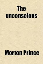 The Unconscious; The Fundamentals of Human Personality, Normal and Abnormal af Morton Prince