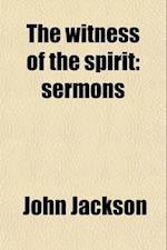 The Witness of the Spirit; Sermons