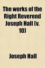The Works of the Right Reverend Joseph Hall (Volume 10) af Joseph Hall
