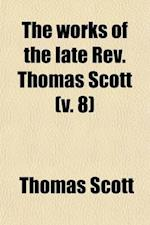 The Works of the Late REV. Thomas Scott (Volume 8) af Thomas Scott