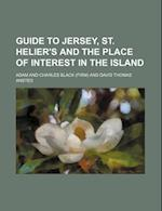 Guide to Jersey, St. Helier's and the Place of Interest in the Island af Adam And Charles Black