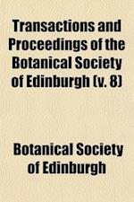 Transactions and Proceedings of the Botanical Society of Edinburgh (Volume 8) af Botanical Society Of Edinburgh