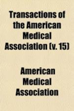 Transactions of the American Medical Association (Volume 15)