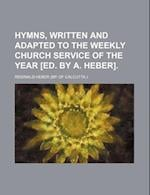 Hymns, Written and Adapted to the Weekly Church Service of the Year [Ed. by A. Heber] af Reginald Heber
