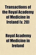 Transactions of the Royal Academy of Medicine in Ireland (Volume 20); Vol. I-XXXVI and XXXVII. af Royal Academy Of Medicine In Ireland