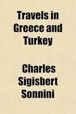 Travels in Greece and Turkey (Volume 1); Undertaken by Order of Louis XVI, and with the Authority of the Ottoman Court af Charles Sigisbert Sonnini, C. S. Sonnini