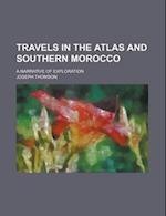 Travels in the Atlas and Southern Morocco; A Narrative of Exploration af Joseph Thomson