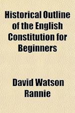 Historical Outline of the English Constitution for Beginners af David Watson Rannie