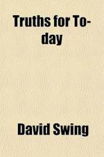 Truths for To-Day; Spoken in the Past Winter af David Swing