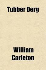 Tubber Derg; Or, the Red Well Party Fight and Funeral Dandy Kehoe's Christening and Other Irish Tales af Books Group, William Carleton
