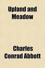 Upland and Meadow; A Poaetquissings Chronicle af Charles Conrad Abbott