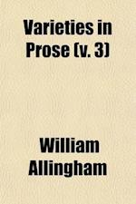 Varieties in Prose (Volume 3) af William Allingham