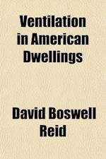 Ventilation in American Dwellings; With a Series of Diagrams, Presenting Examples in Different Classes of Habitations af David Boswell Reid